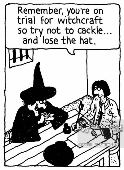 'Remember, you're on trial for witchcraft so try not to cackle... and lose the hat.'