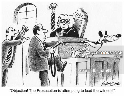 'Objection! The Prosecution is attempting to lead the witness!'